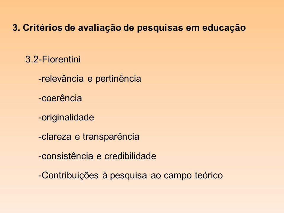 3. Critérios de avaliação de pesquisas em educação 3.2-Fiorentini -relevância e pertinência -coerência -originalidade -clareza e transparência -consis