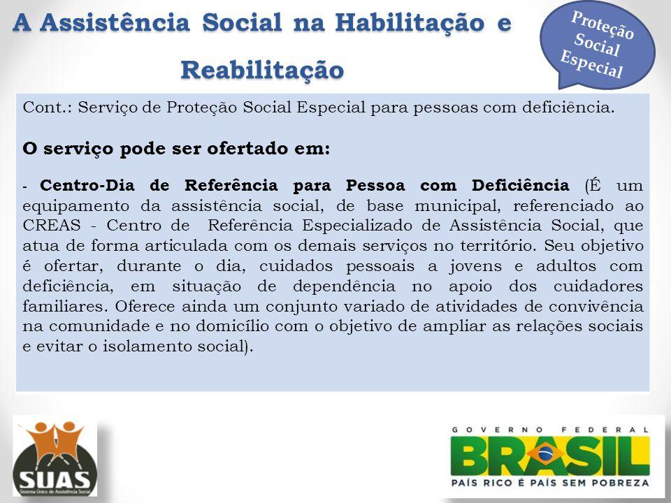 A Assistência Social na Habilitação e Reabilitação Cont.: Serviço de Proteção Social Especial para pessoas com deficiência. O serviço pode ser ofertad