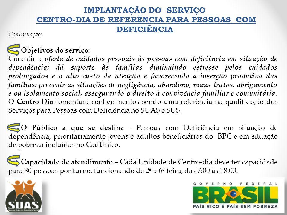 Continuação: Objetivos do serviço: Garantir a oferta de cuidados pessoais às pessoas com deficiência em situação de dependência; dá suporte às família