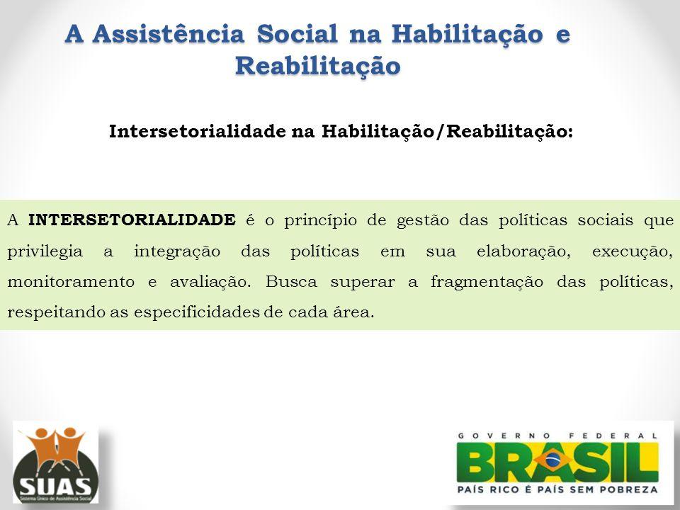 Intersetorialidade na Habilitação/Reabilitação: A INTERSETORIALIDADE é o princípio de gestão das políticas sociais que privilegia a integração das pol