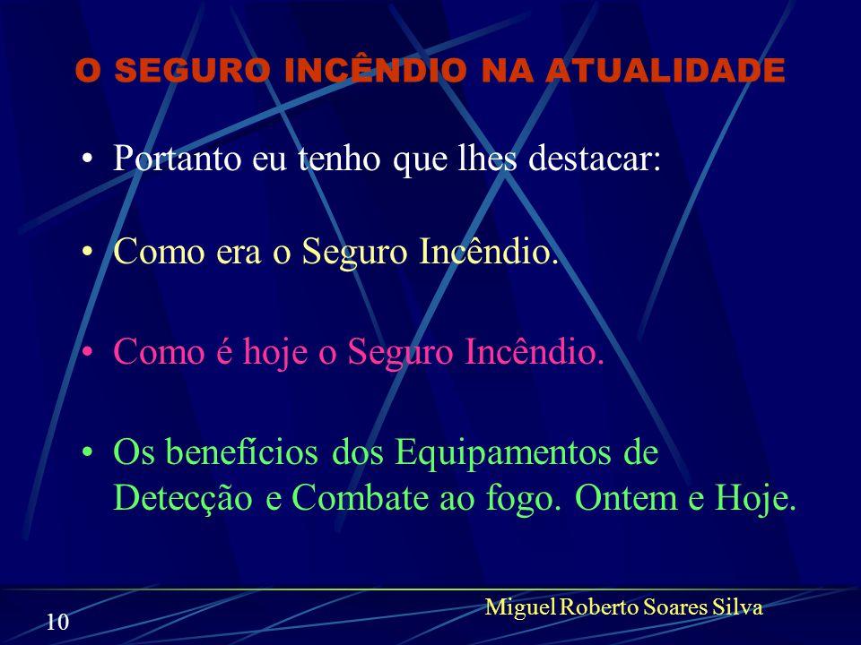 O SEGURO INCÊNDIO NA ATUALIDADE Para situá-los melhor mudei para O SEGURO INCÊNDIO NA ATUALIDADE Sem esquecer os descontos Miguel Roberto Soares Silva