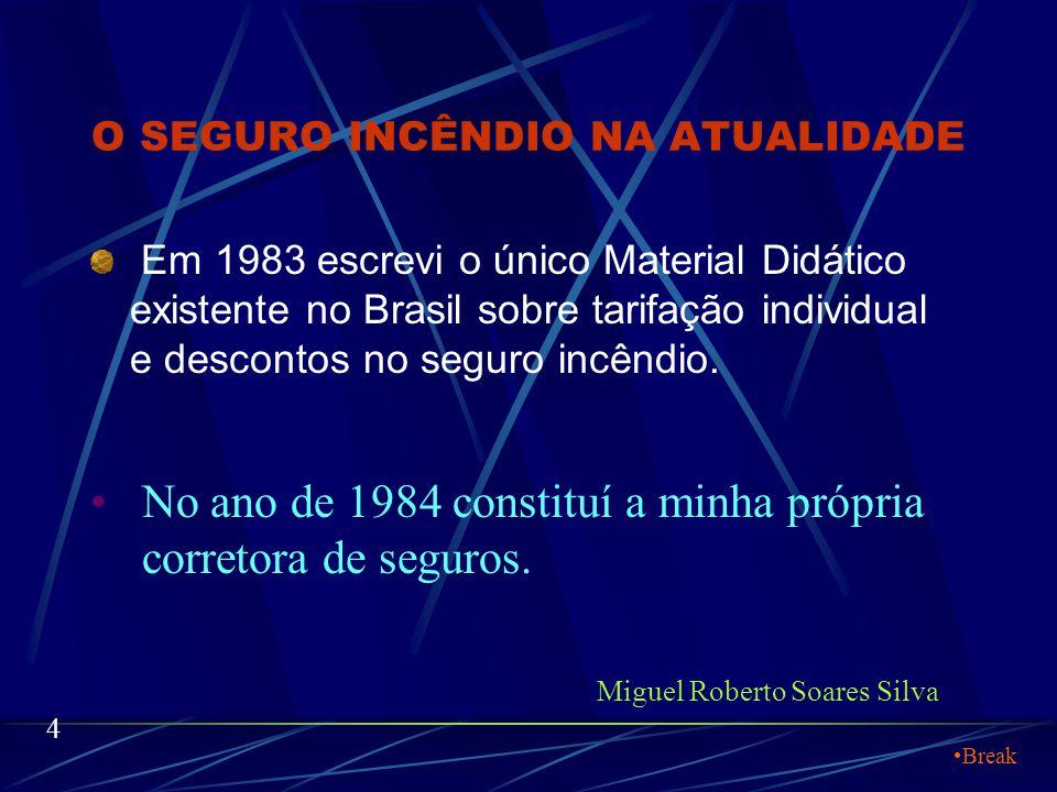 O SEGURO INCÊNDIO NA ATUALIDADE Em 1983 escrevi o único Material Didático existente no Brasil sobre tarifação individual e descontos no seguro incêndio.