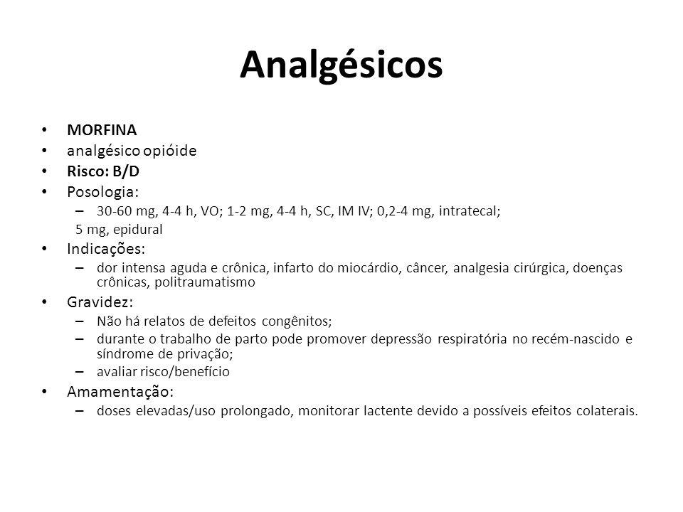 Analgésicos MORFINA analgésico opióide Risco: B/D Posologia: – 30-60 mg, 4-4 h, VO; 1-2 mg, 4-4 h, SC, IM IV; 0,2-4 mg, intratecal; 5 mg, epidural Ind