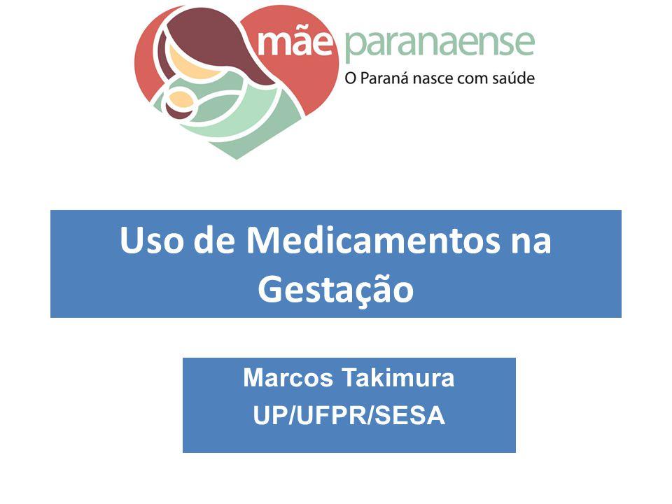 Uso de Medicamentos na Gestação Marcos Takimura UP/UFPR/SESA