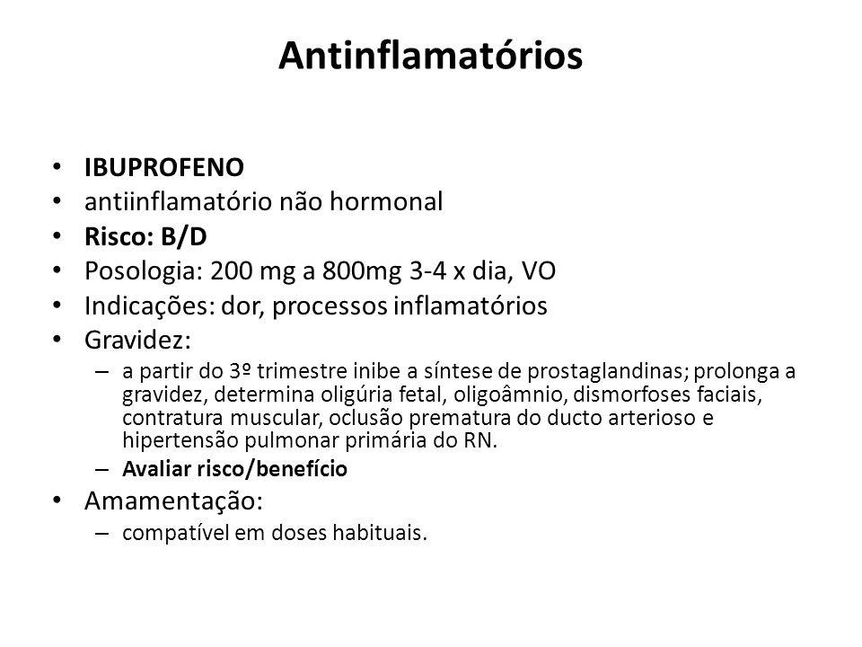 Antinflamatórios IBUPROFENO antiinflamatório não hormonal Risco: B/D Posologia: 200 mg a 800mg 3-4 x dia, VO Indicações: dor, processos inflamatórios