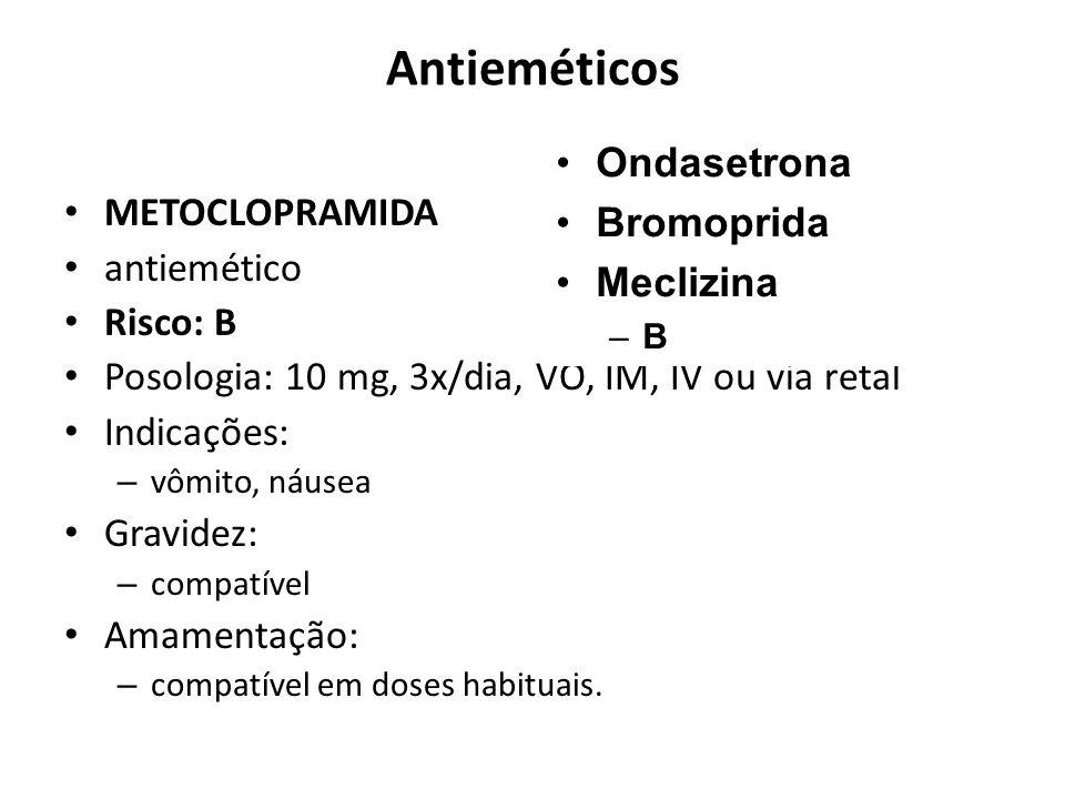 Antieméticos METOCLOPRAMIDA antiemético Risco: B Posologia: 10 mg, 3x/dia, VO, IM, IV ou via retal Indicações: – vômito, náusea Gravidez: – compatível