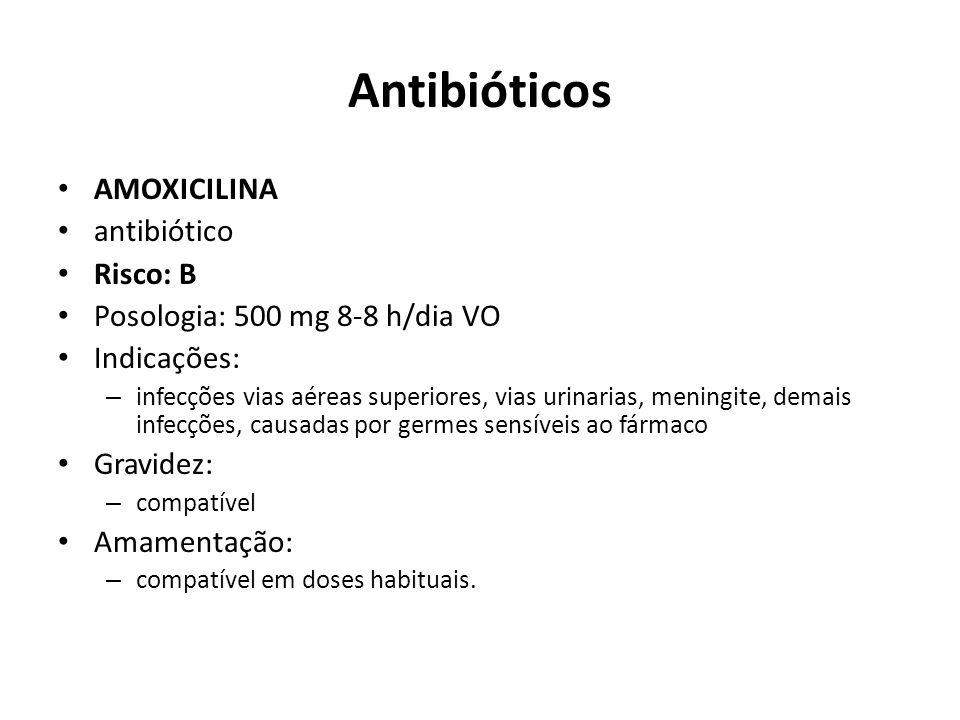 Antibióticos AMOXICILINA antibiótico Risco: B Posologia: 500 mg 8-8 h/dia VO Indicações: – infecções vias aéreas superiores, vias urinarias, meningite