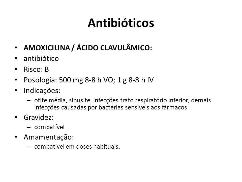 Antibióticos AMOXICILINA / ÁCIDO CLAVULÂMICO: antibiótico Risco: B Posologia: 500 mg 8-8 h VO; 1 g 8-8 h IV Indicações: – otite média, sinusite, infec