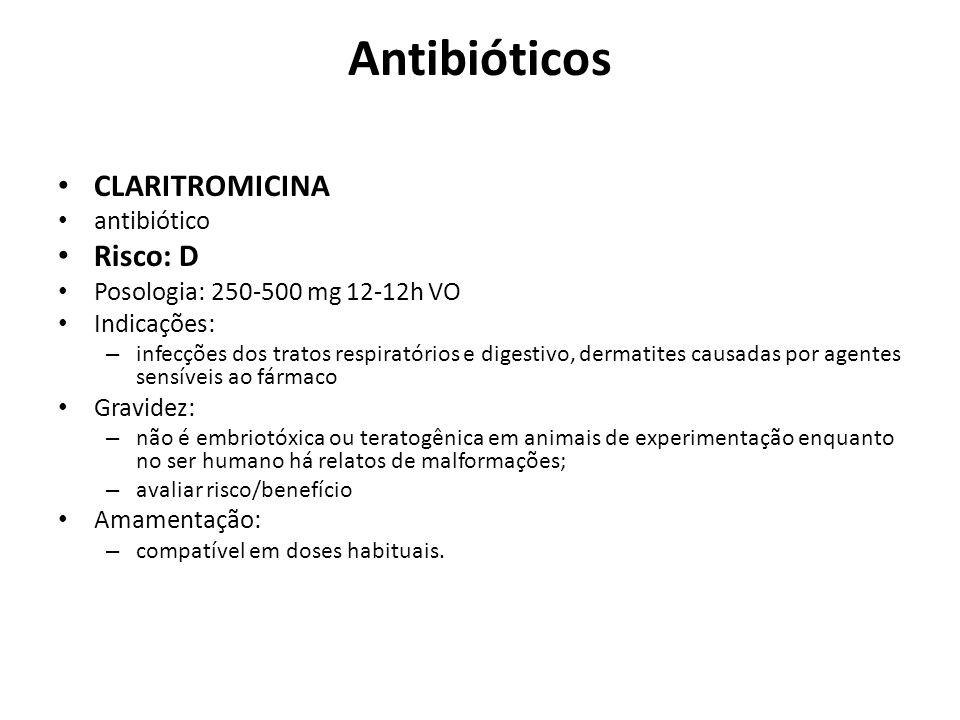 Antibióticos CLARITROMICINA antibiótico Risco: D Posologia: 250-500 mg 12-12h VO Indicações: – infecções dos tratos respiratórios e digestivo, dermati