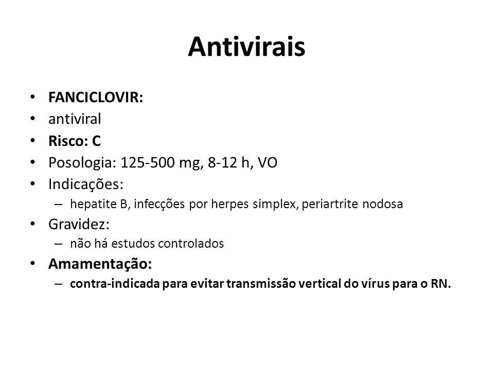 Antivirais FANCICLOVIR: antiviral Risco: C Posologia: 125-500 mg, 8-12 h, VO Indicações: – hepatite B, infecções por herpes simplex, periartrite nodos