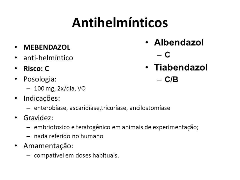 Antihelmínticos MEBENDAZOL anti-helmíntico Risco: C Posologia: – 100 mg, 2x/dia, VO Indicações: – enterobíase, ascaridíase,tricuríase, ancilostomíase