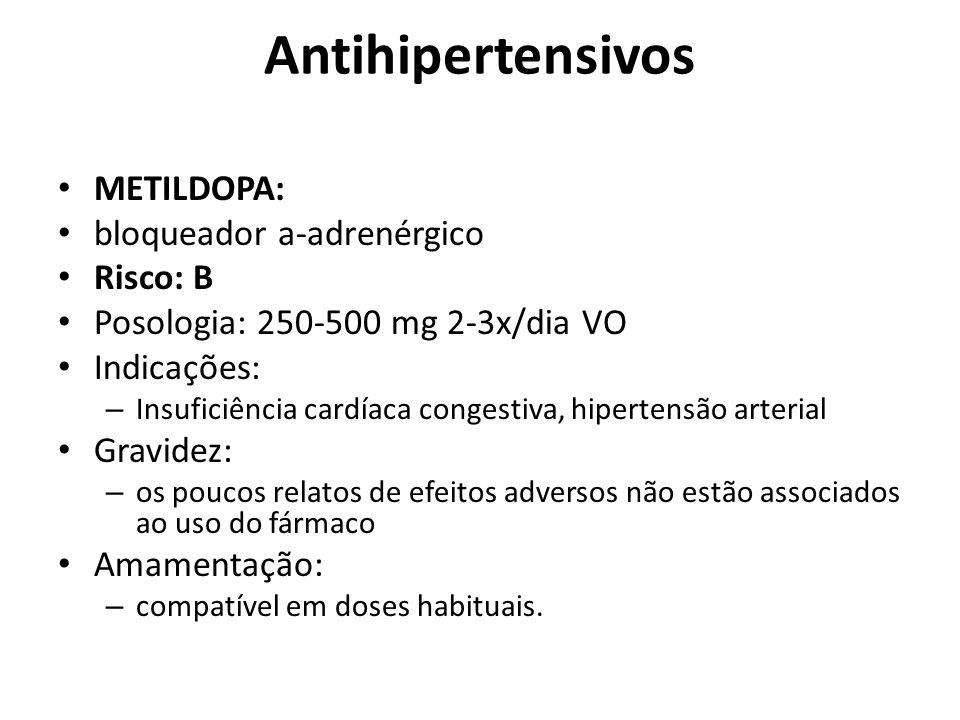 Antihipertensivos METILDOPA: bloqueador a-adrenérgico Risco: B Posologia: 250-500 mg 2-3x/dia VO Indicações: – Insuficiência cardíaca congestiva, hipe