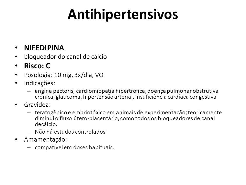 Antihipertensivos NIFEDIPINA bloqueador do canal de cálcio Risco: C Posologia: 10 mg, 3x/dia, VO Indicações: – angina pectoris, cardiomiopatia hipertr