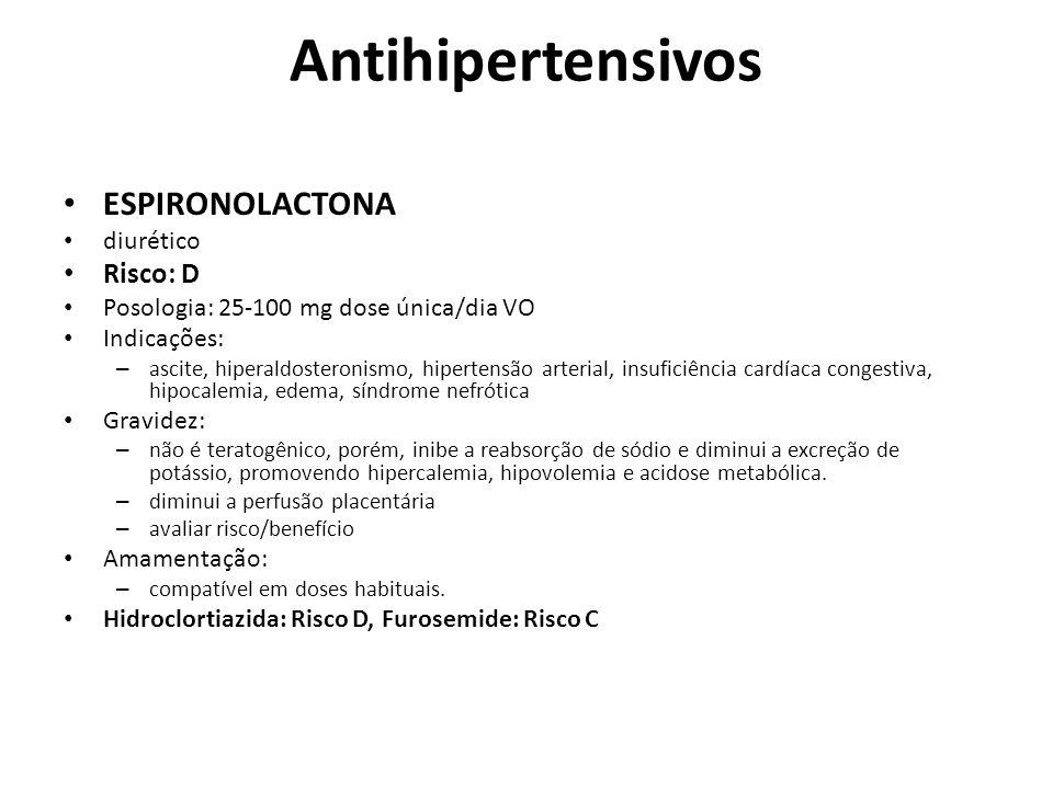 Antihipertensivos ESPIRONOLACTONA diurético Risco: D Posologia: 25-100 mg dose única/dia VO Indicações: – ascite, hiperaldosteronismo, hipertensão art