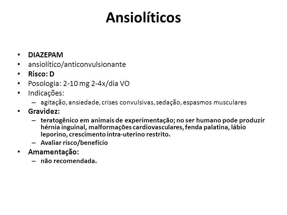 Ansiolíticos DIAZEPAM ansiolítico/anticonvulsionante Risco: D Posologia: 2-10 mg 2-4x/dia VO Indicações: – agitação, ansiedade, crises convulsivas, se