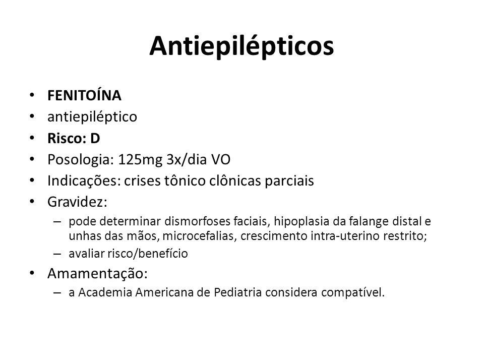 Antiepilépticos FENITOÍNA antiepiléptico Risco: D Posologia: 125mg 3x/dia VO Indicações: crises tônico clônicas parciais Gravidez: – pode determinar d