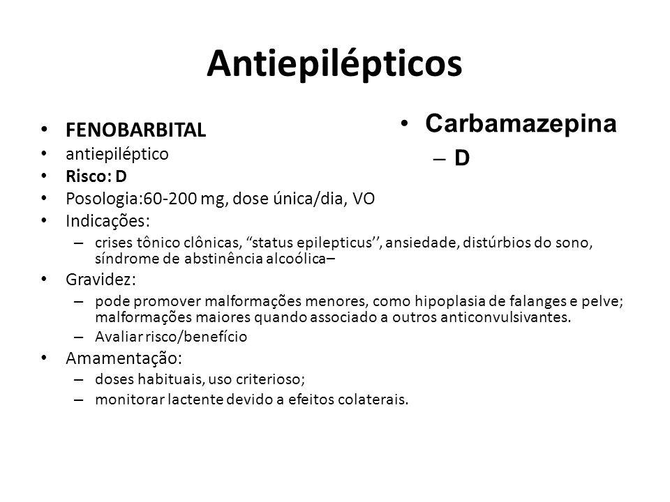 """Antiepilépticos FENOBARBITAL antiepiléptico Risco: D Posologia:60-200 mg, dose única/dia, VO Indicações: – crises tônico clônicas, """"status epilepticus"""