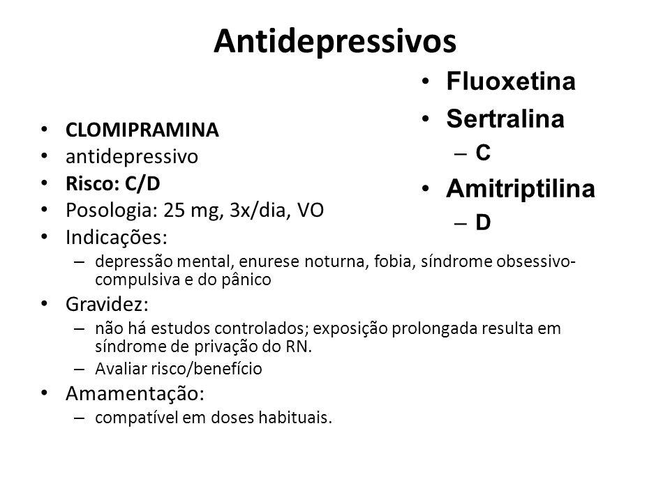Antidepressivos CLOMIPRAMINA antidepressivo Risco: C/D Posologia: 25 mg, 3x/dia, VO Indicações: – depressão mental, enurese noturna, fobia, síndrome o