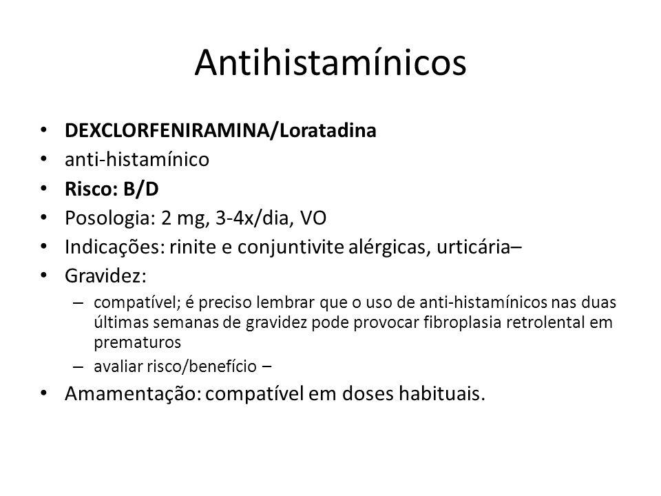 Antihistamínicos DEXCLORFENIRAMINA/Loratadina anti-histamínico Risco: B/D Posologia: 2 mg, 3-4x/dia, VO Indicações: rinite e conjuntivite alérgicas, u