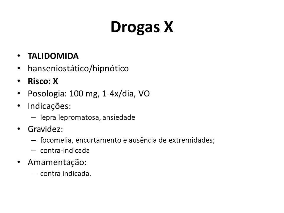 Drogas X TALIDOMIDA hanseniostático/hipnótico Risco: X Posologia: 100 mg, 1-4x/dia, VO Indicações: – lepra lepromatosa, ansiedade Gravidez: – focomeli