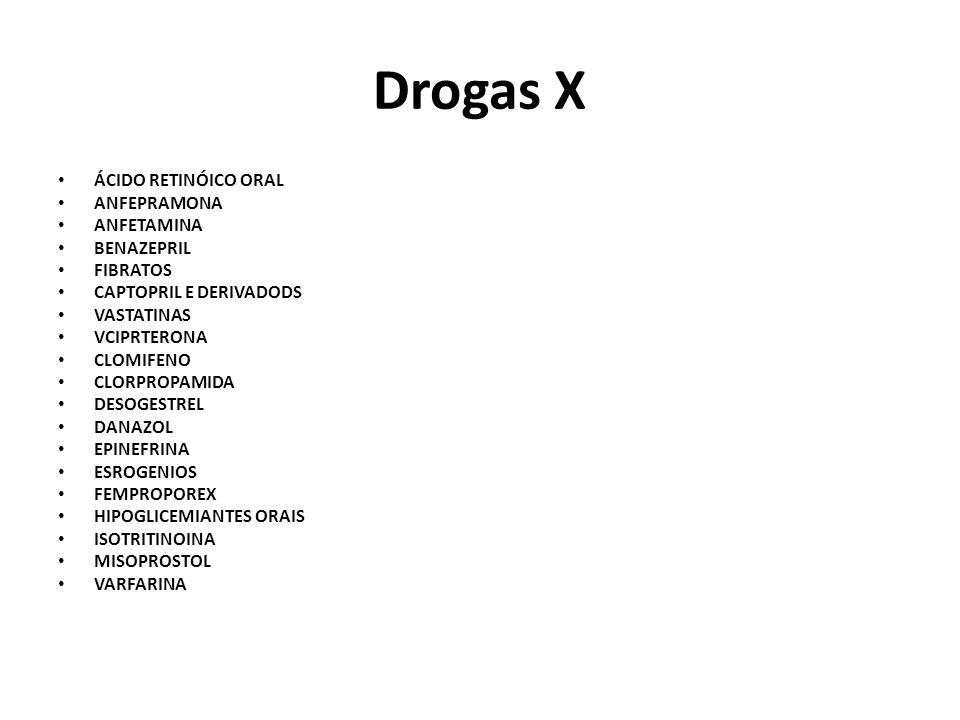 Drogas X ÁCIDO RETINÓICO ORAL ANFEPRAMONA ANFETAMINA BENAZEPRIL FIBRATOS CAPTOPRIL E DERIVADODS VASTATINAS VCIPRTERONA CLOMIFENO CLORPROPAMIDA DESOGES