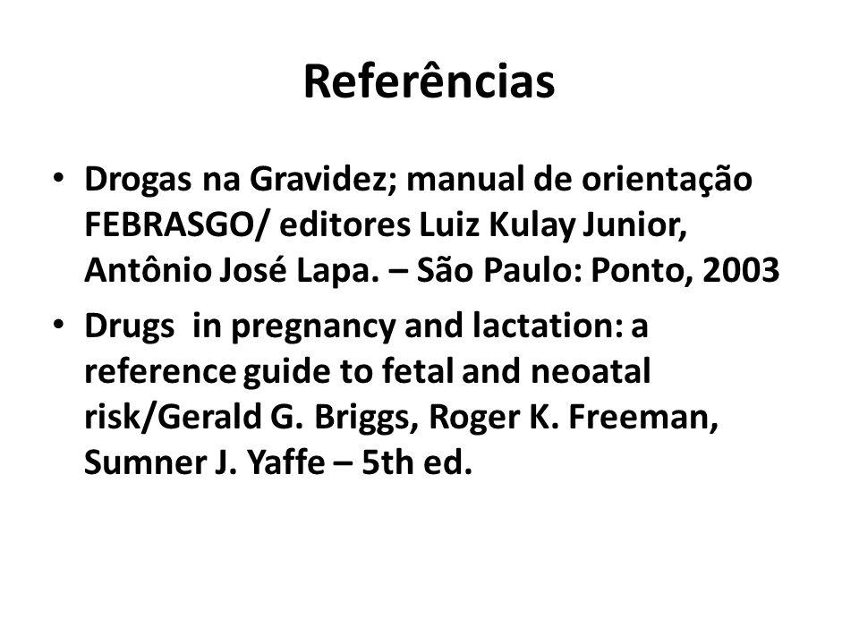 Referências Drogas na Gravidez; manual de orientação FEBRASGO/ editores Luiz Kulay Junior, Antônio José Lapa. – São Paulo: Ponto, 2003 Drugs in pregna