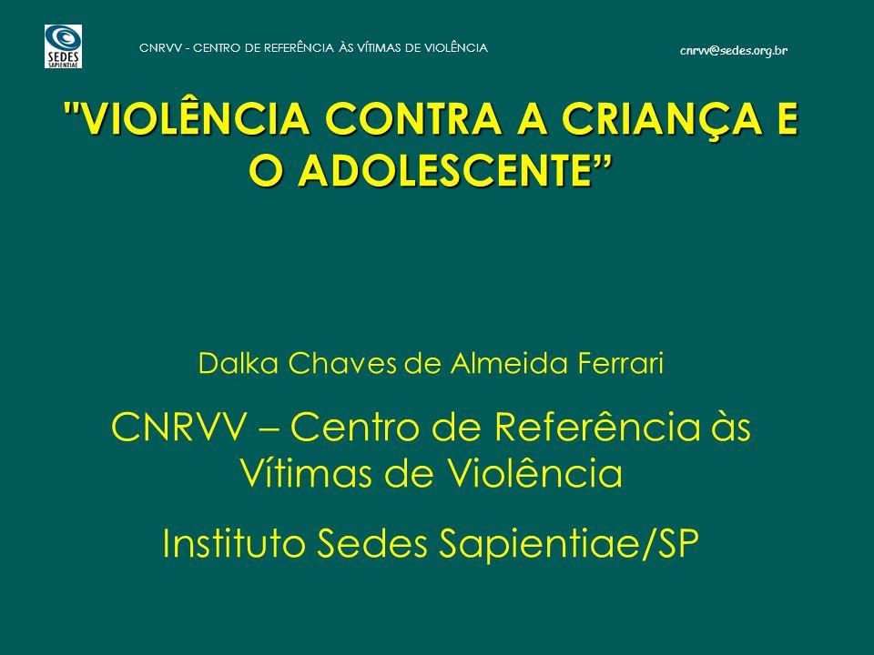 cnrvv@sedes.org.br CNRVV - CENTRO DE REFERÊNCIA ÀS VÍTIMAS DE VIOLÊNCIA