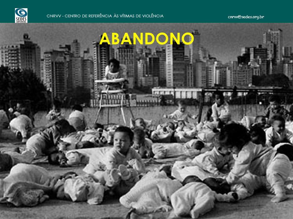 cnrvv@sedes.org.br CNRVV - CENTRO DE REFERÊNCIA ÀS VÍTIMAS DE VIOLÊNCIA ABANDONO