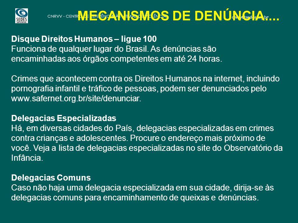 cnrvv@sedes.org.br CNRVV - CENTRO DE REFERÊNCIA ÀS VÍTIMAS DE VIOLÊNCIA Disque Direitos Humanos – ligue 100 Funciona de qualquer lugar do Brasil.