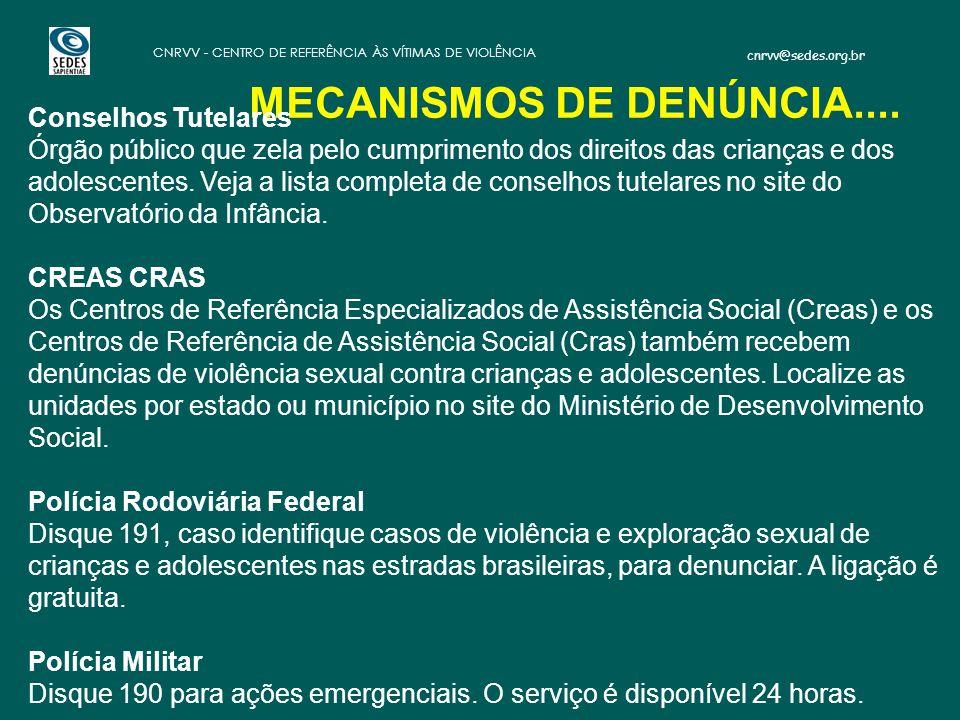 cnrvv@sedes.org.br CNRVV - CENTRO DE REFERÊNCIA ÀS VÍTIMAS DE VIOLÊNCIA MECANISMOS DE DENÚNCIA.... Conselhos Tutelares Órgão público que zela pelo cum