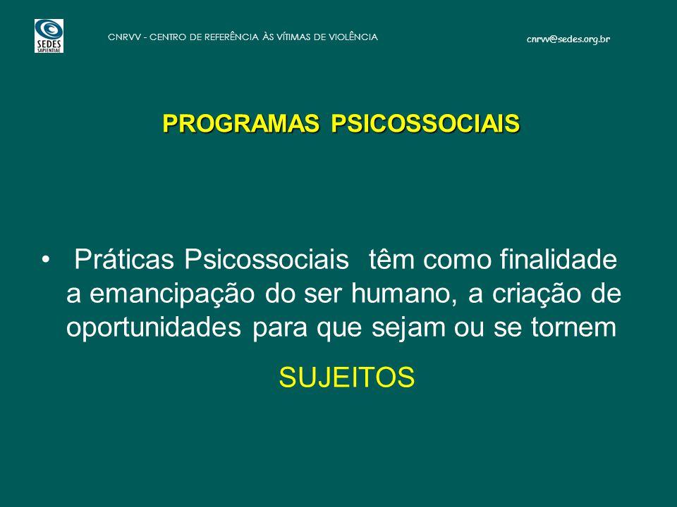 cnrvv@sedes.org.br CNRVV - CENTRO DE REFERÊNCIA ÀS VÍTIMAS DE VIOLÊNCIA PROGRAMAS PSICOSSOCIAIS Práticas Psicossociais têm como finalidade a emancipaç