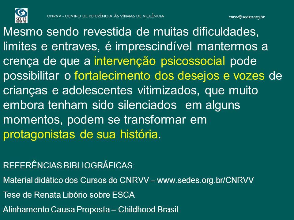 cnrvv@sedes.org.br CNRVV - CENTRO DE REFERÊNCIA ÀS VÍTIMAS DE VIOLÊNCIA Mesmo sendo revestida de muitas dificuldades, limites e entraves, é imprescind