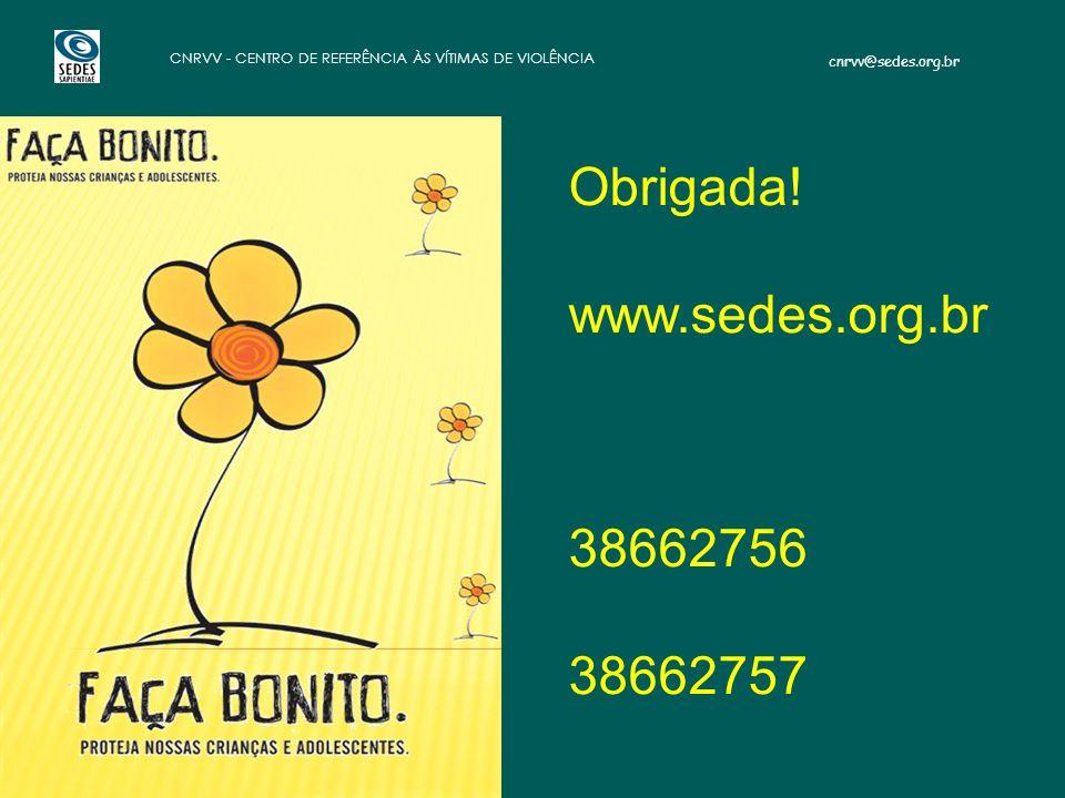 cnrvv@sedes.org.br CNRVV - CENTRO DE REFERÊNCIA ÀS VÍTIMAS DE VIOLÊNCIA Obrigada.