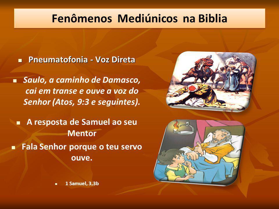Pneumatofonia - Voz Direta Pneumatofonia - Voz Direta Saulo, a caminho de Damasco, cai em transe e ouve a voz do Senhor (Atos, 9:3 e seguintes). A res