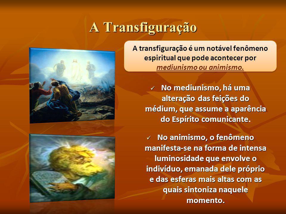A Transfiguração No mediunismo, há uma alteração das feições do médium, que assume a aparência do Espírito comunicante No mediunismo, há uma alteração das feições do médium, que assume a aparência do Espírito comunicante.