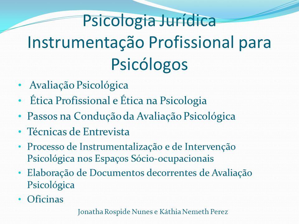 Psicologia Jurídica Instrumentação Profissional para Psicólogos Avaliação Psicológica Ética Profissional e Ética na Psicologia Passos na Condução da A