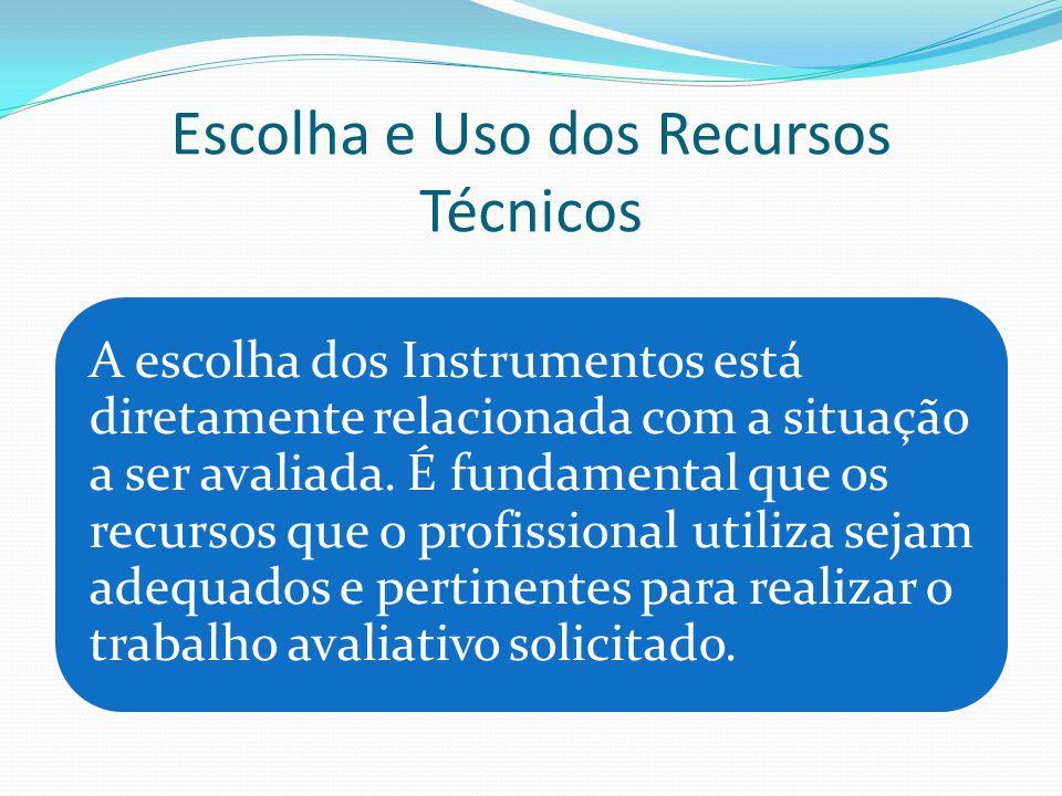 Escolha e Uso dos Recursos Técnicos A escolha dos Instrumentos está diretamente relacionada com a situação a ser avaliada. É fundamental que os recurs