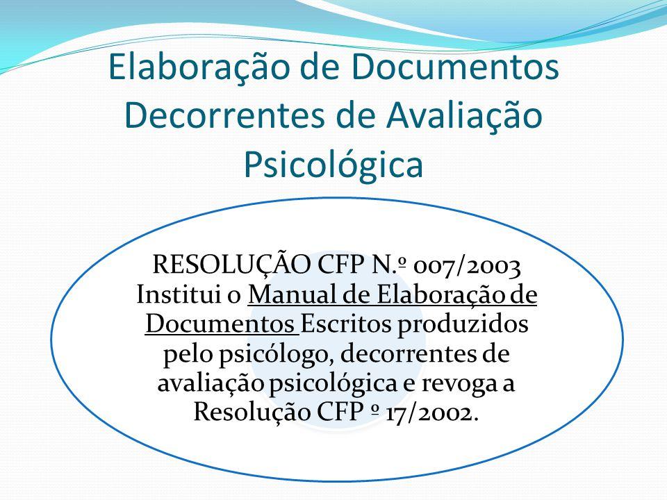 Elaboração de Documentos Decorrentes de Avaliação Psicológica RESOLUÇÃO CFP N.º 007/2003 Institui o Manual de Elaboração de Documentos Escritos produz