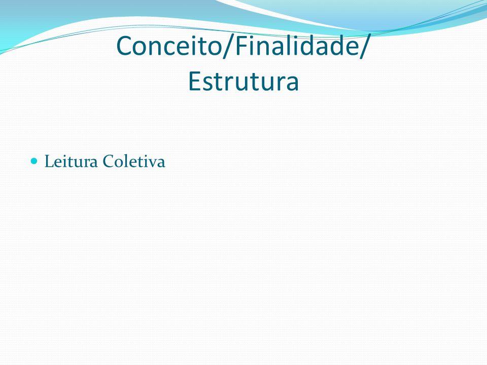 Conceito/Finalidade/ Estrutura Leitura Coletiva