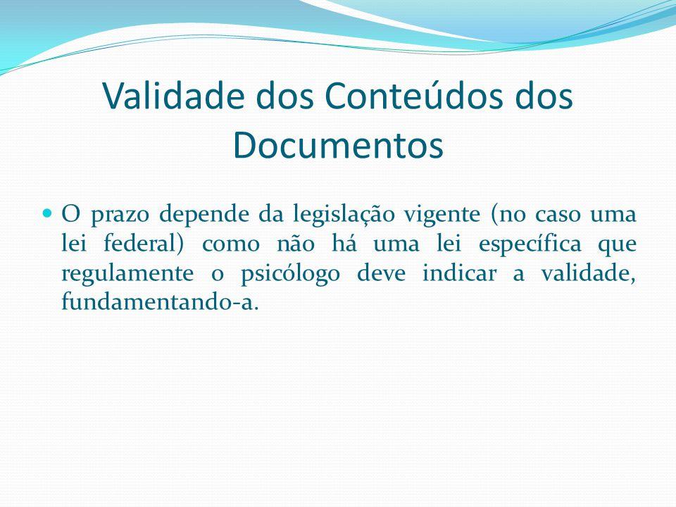 Validade dos Conteúdos dos Documentos O prazo depende da legislação vigente (no caso uma lei federal) como não há uma lei específica que regulamente o