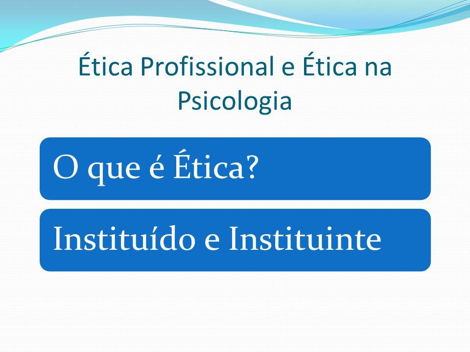 Ética Profissional e Ética na Psicologia O que é Ética?Instituído e Instituinte