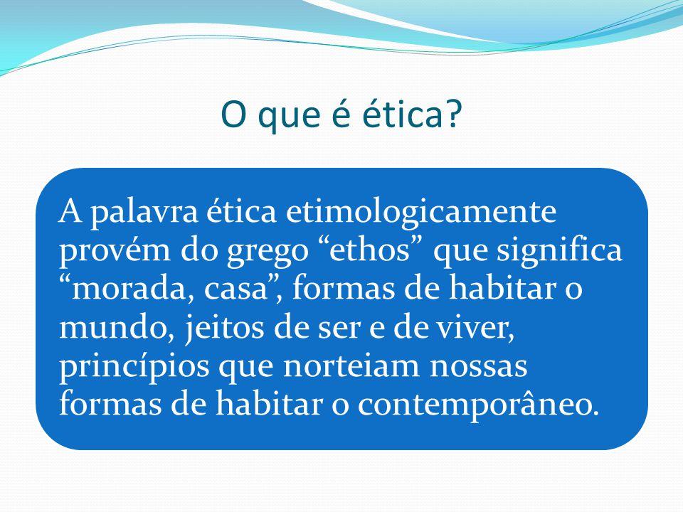 """O que é ética? A palavra ética etimologicamente provém do grego """"ethos"""" que significa """"morada, casa"""", formas de habitar o mundo, jeitos de ser e de vi"""