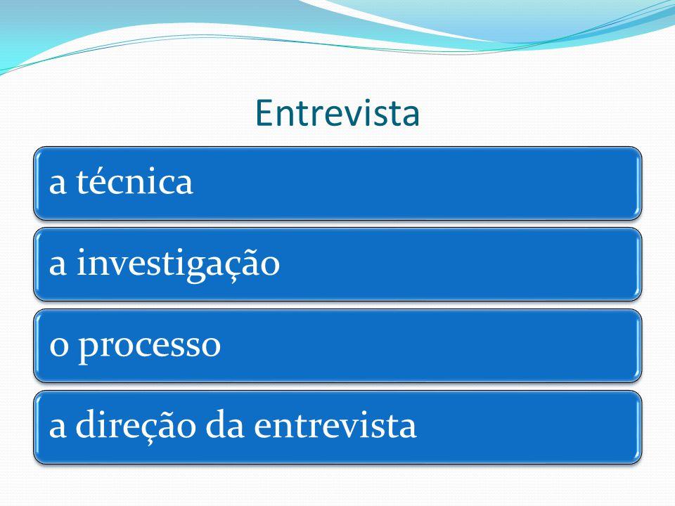 Entrevista a técnicaa investigaçãoo processoa direção da entrevista