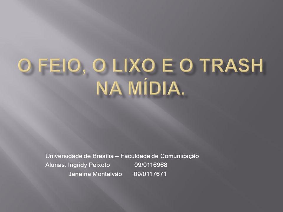Universidade de Brasília – Faculdade de Comunicação Alunas: Ingridy Peixoto 09/0116968 Janaína Montalvão 09/0117671