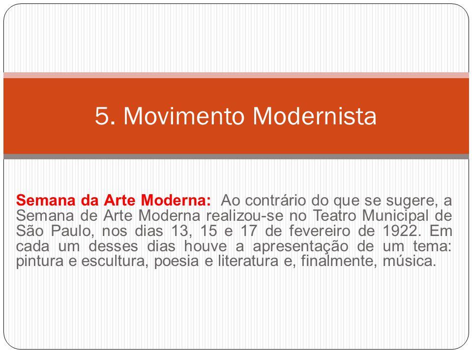 Semana da Arte Moderna: Ao contrário do que se sugere, a Semana de Arte Moderna realizou-se no Teatro Municipal de São Paulo, nos dias 13, 15 e 17 de