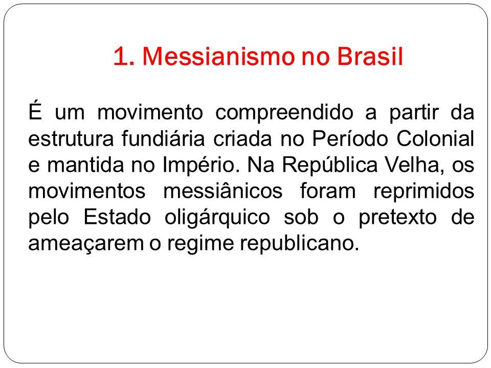 1. Messianismo no Brasil É um movimento compreendido a partir da estrutura fundiária criada no Período Colonial e mantida no Império. Na República Vel