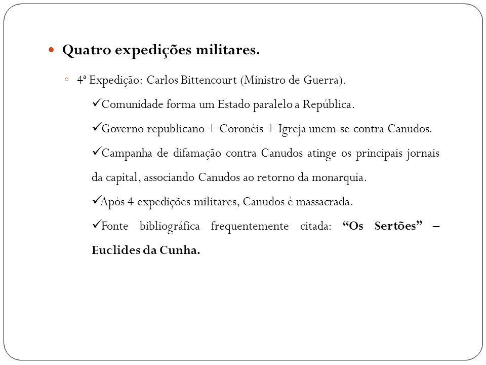 Quatro expedições militares. ◦ 4ª Expedição: Carlos Bittencourt (Ministro de Guerra). Comunidade forma um Estado paralelo a República. Governo republi