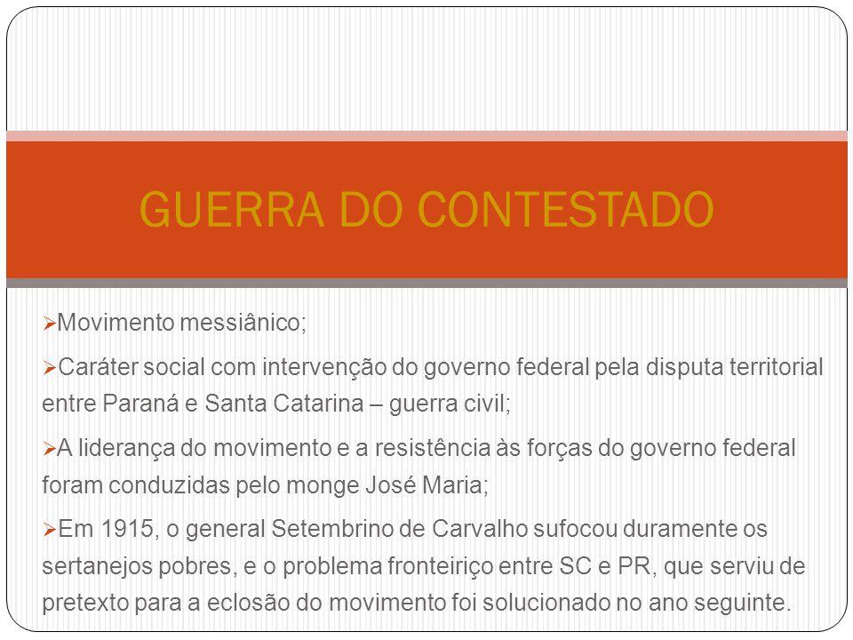  Movimento messiânico;  Caráter social com intervenção do governo federal pela disputa territorial entre Paraná e Santa Catarina – guerra civil;  A