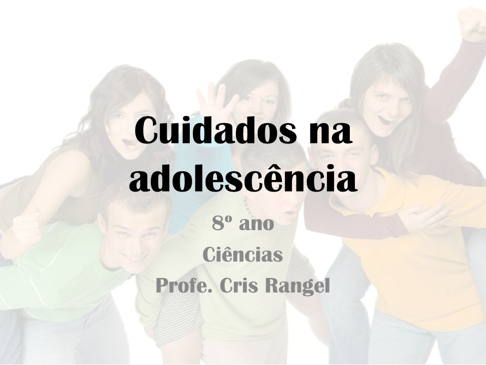 Cuidados na adolescência 8º ano Ciências Profe. Cris Rangel