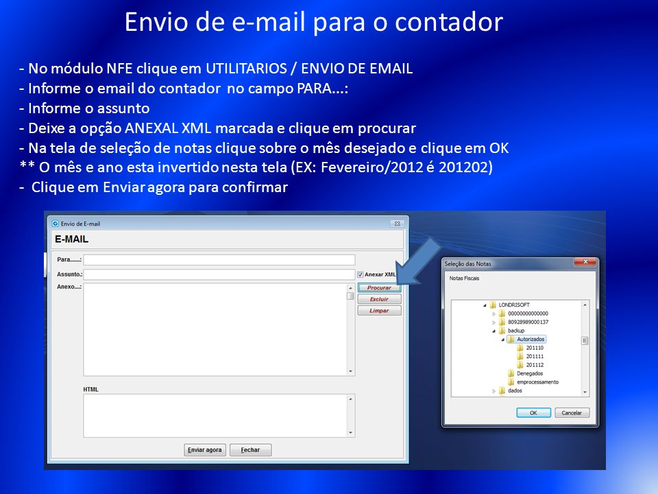Envio de e-mail para o contador - No módulo NFE clique em UTILITARIOS / ENVIO DE EMAIL - Informe o email do contador no campo PARA...: - Informe o ass